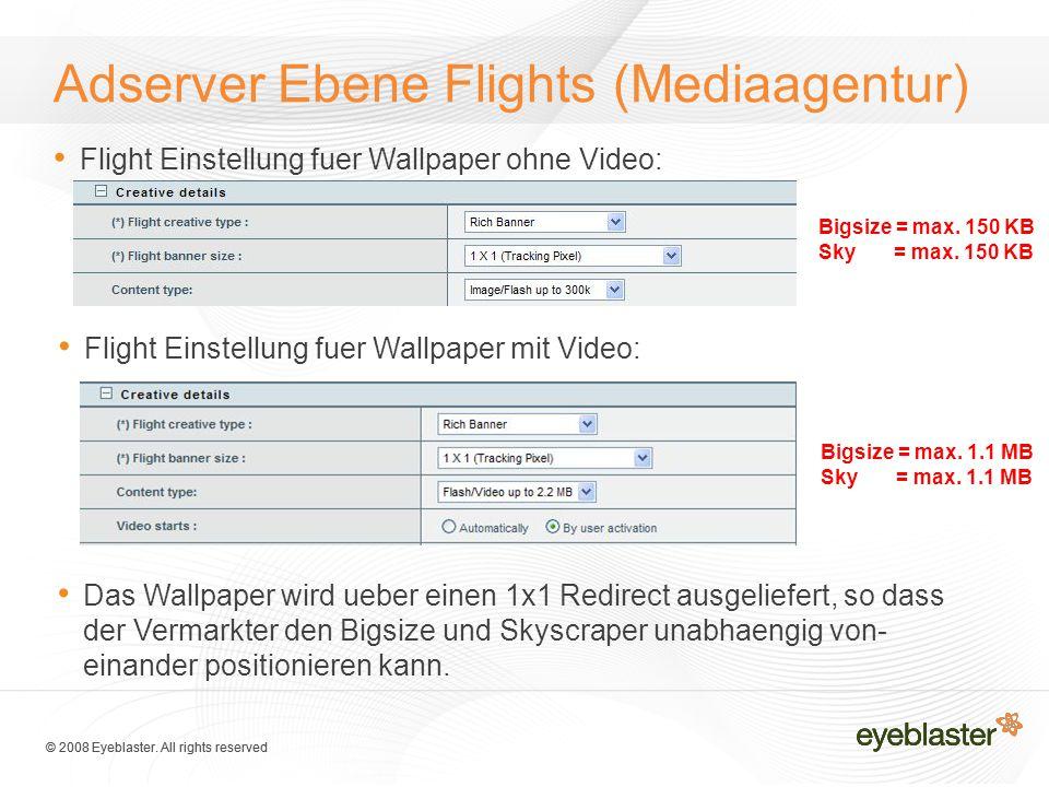 © 2008 Eyeblaster. All rights reserved Adserver Ebene Flights (Mediaagentur) Flight Einstellung fuer Wallpaper ohne Video: Flight Einstellung fuer Wal