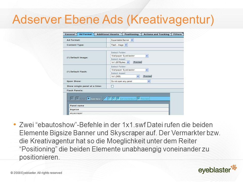 """© 2008 Eyeblaster. All rights reserved Adserver Ebene Ads (Kreativagentur) Zwei """"ebautoshow""""-Befehle in der 1x1.swf Datei rufen die beiden Elemente Bi"""