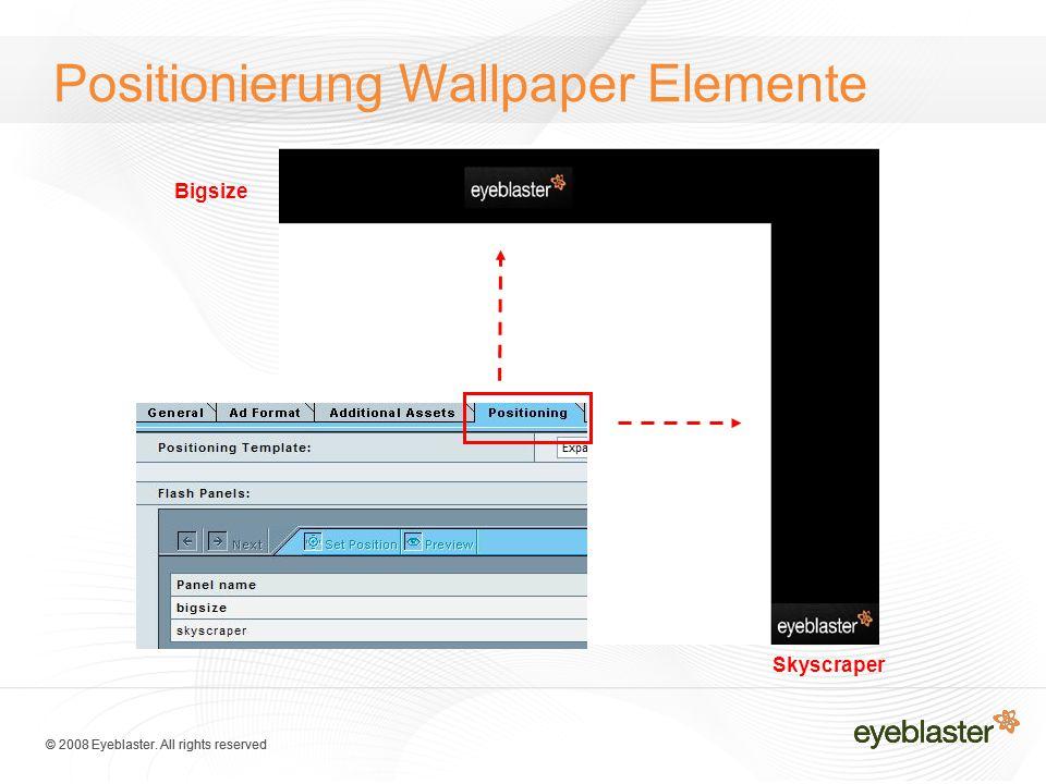 © 2008 Eyeblaster. All rights reserved Positionierung Wallpaper Elemente Bigsize Skyscraper