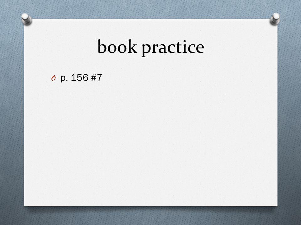 book practice O p. 156 #7
