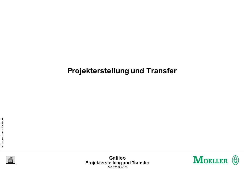 Schutzvermerk nach DIN 34 beachten 17/07/15 Seite 10 Galileo Projekterstellung und Transfer