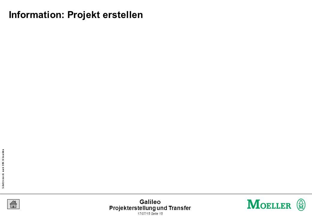 Schutzvermerk nach DIN 34 beachten 17/07/15 Seite 15 Galileo Information: Projekt erstellen Projekterstellung und Transfer