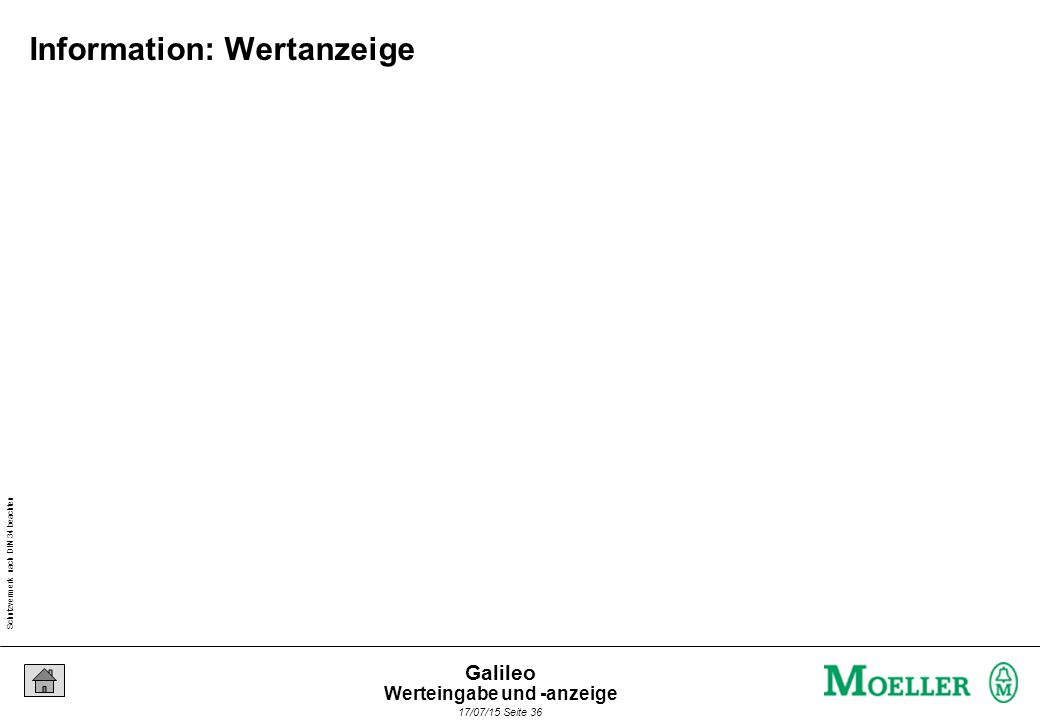 Schutzvermerk nach DIN 34 beachten 17/07/15 Seite 36 Galileo Information: Wertanzeige Werteingabe und -anzeige