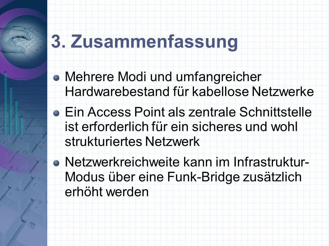 3. Zusammenfassung Mehrere Modi und umfangreicher Hardwarebestand für kabellose Netzwerke Ein Access Point als zentrale Schnittstelle ist erforderlich