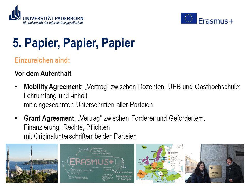 """5. Papier, Papier, Papier Einzureichen sind: Vor dem Aufenthalt Mobility Agreement : """"Vertrag"""" zwischen Dozenten, UPB und Gasthochschule: Lehrumfang u"""