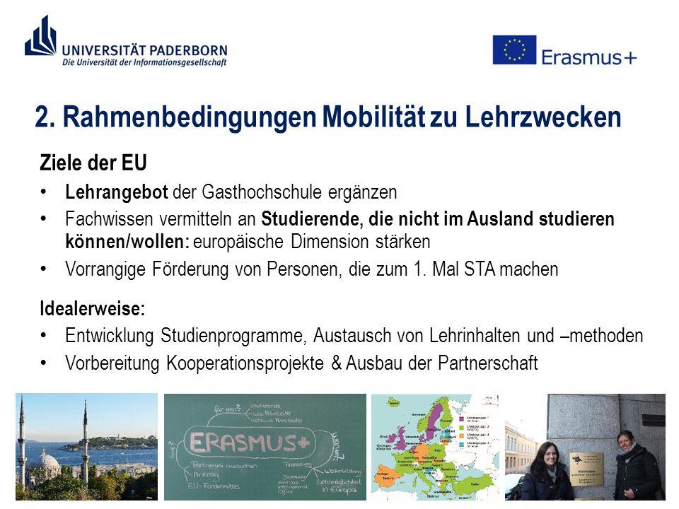 2. Rahmenbedingungen Mobilität zu Lehrzwecken Ziele der EU Lehrangebot der Gasthochschule ergänzen Fachwissen vermitteln an Studierende, die nicht im