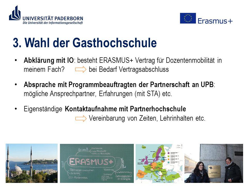 3. Wahl der Gasthochschule Abklärung mit IO : besteht ERASMUS+ Vertrag für Dozentenmobilität in meinem Fach?bei Bedarf Vertragsabschluss Absprache mit