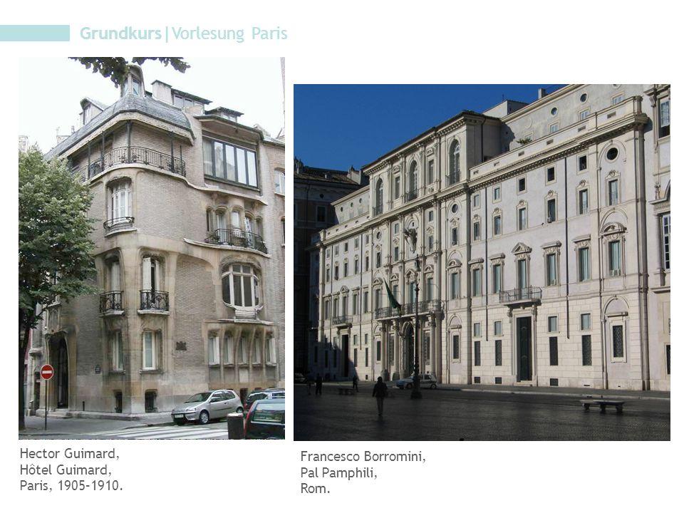 Grundkurs|Vorlesung Paris Hector Guimard, Hôtel Guimard, Paris, 1905–1910. Francesco Borromini, Pal Pamphili, Rom.