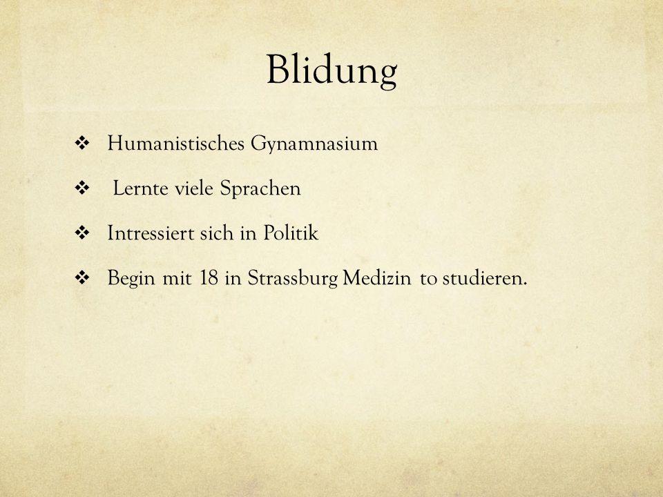 Blidung  Humanistisches Gynamnasium  Lernte viele Sprachen  Intressiert sich in Politik  Begin mit 18 in Strassburg Medizin to studieren.
