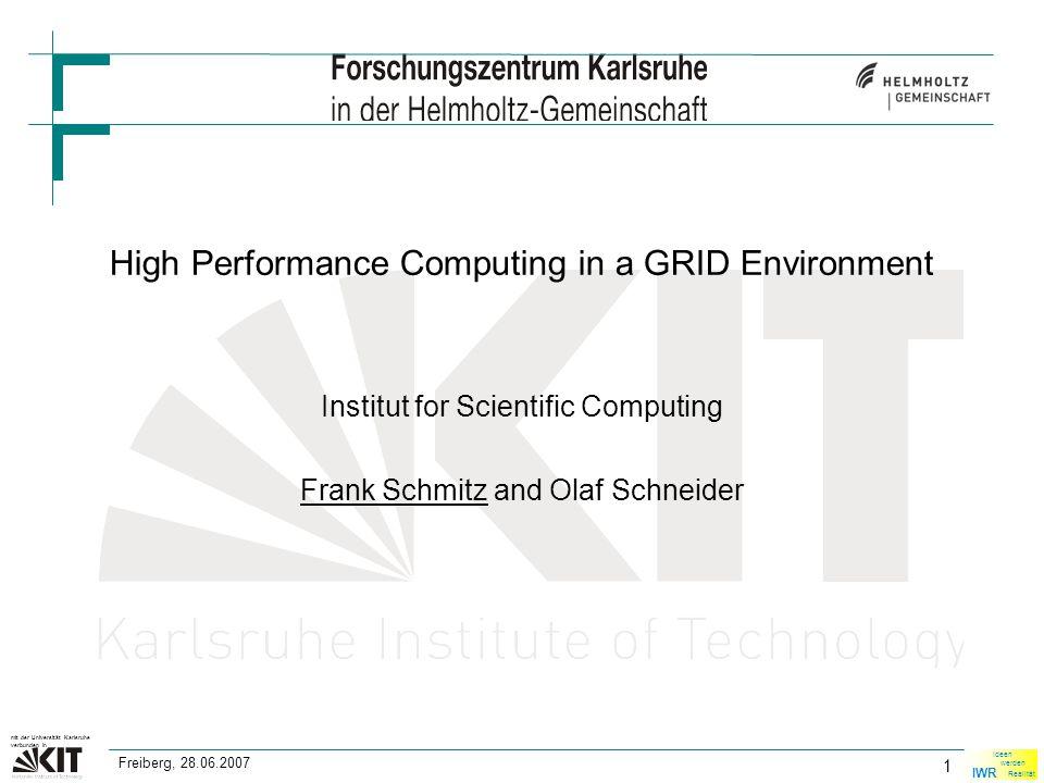 IWR Ideen werden Realität mit der Universität Karlsruhe verbunden in 1 Freiberg, 28.06.2007 High Performance Computing in a GRID Environment Institut