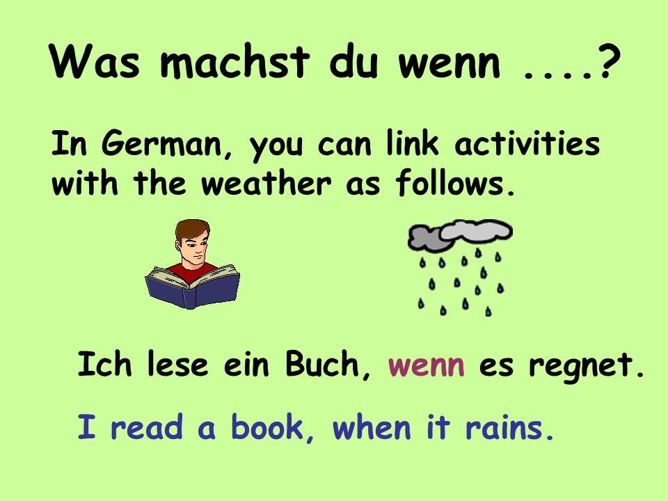 Was machst du wenn.....In German, you can link activities with the weather as follows.