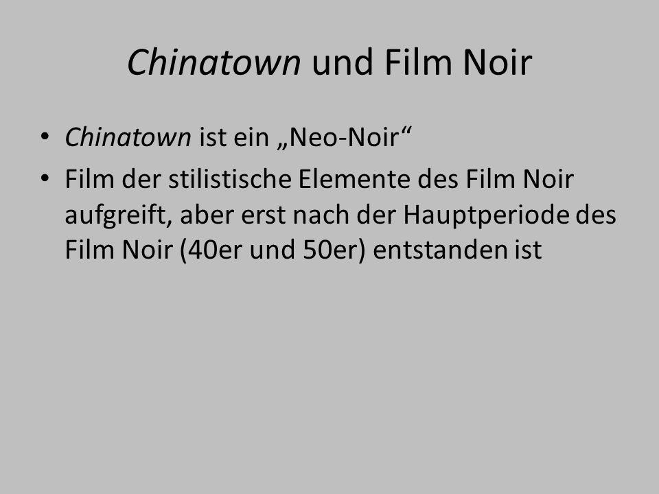 """Chinatown und Film Noir Chinatown ist ein """"Neo-Noir Film der stilistische Elemente des Film Noir aufgreift, aber erst nach der Hauptperiode des Film Noir (40er und 50er) entstanden ist"""