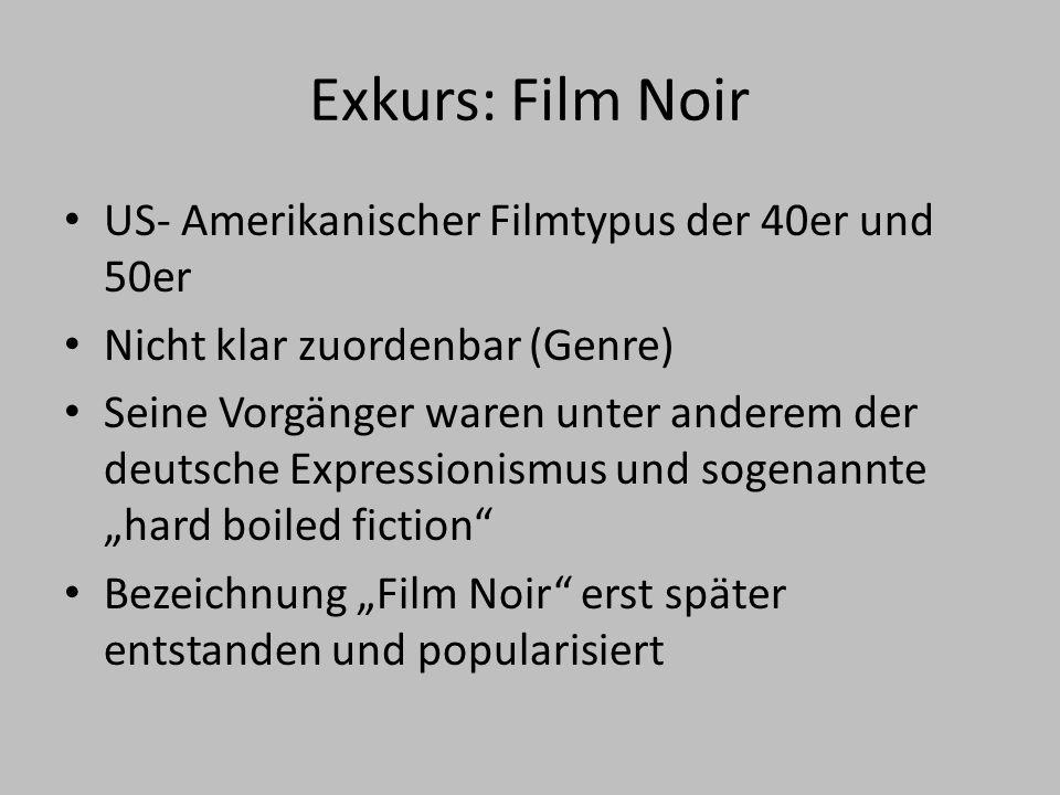 """Exkurs: Film Noir US- Amerikanischer Filmtypus der 40er und 50er Nicht klar zuordenbar (Genre) Seine Vorgänger waren unter anderem der deutsche Expressionismus und sogenannte """"hard boiled fiction Bezeichnung """"Film Noir erst später entstanden und popularisiert"""