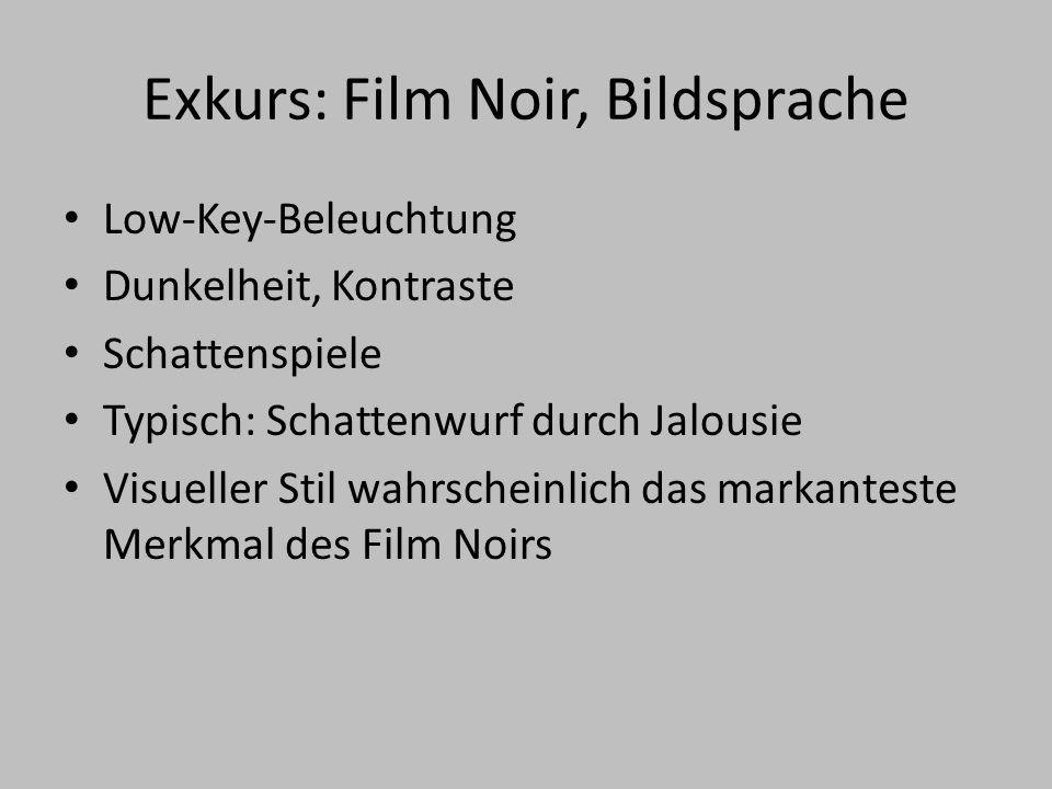 Exkurs: Film Noir, Bildsprache Low-Key-Beleuchtung Dunkelheit, Kontraste Schattenspiele Typisch: Schattenwurf durch Jalousie Visueller Stil wahrscheinlich das markanteste Merkmal des Film Noirs