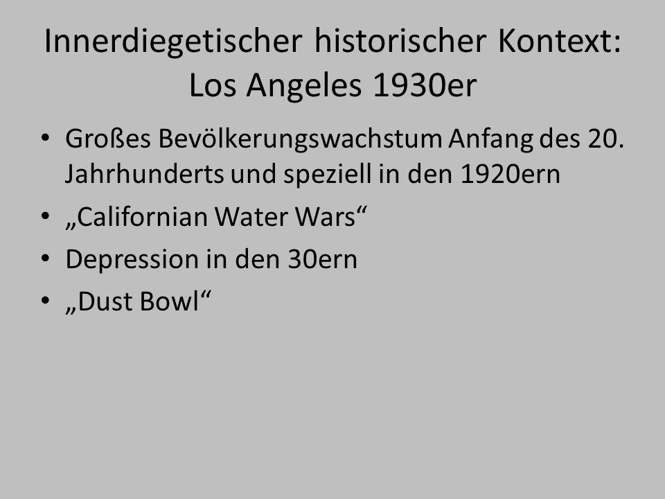 Innerdiegetischer historischer Kontext: Los Angeles 1930er Großes Bevölkerungswachstum Anfang des 20.