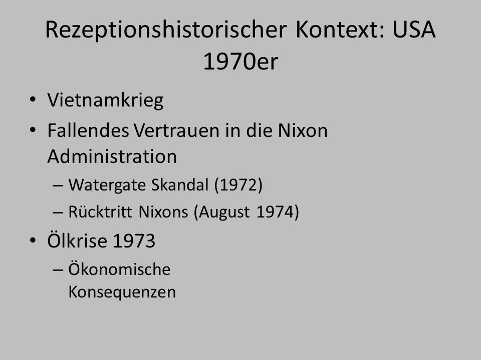 Rezeptionshistorischer Kontext: USA 1970er Vietnamkrieg Fallendes Vertrauen in die Nixon Administration – Watergate Skandal (1972) – Rücktritt Nixons (August 1974) Ölkrise 1973 – Ökonomische Konsequenzen