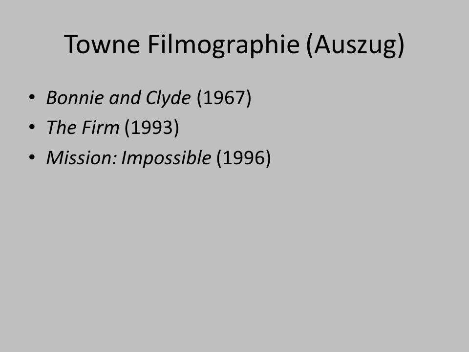 Towne Filmographie (Auszug) Bonnie and Clyde (1967) The Firm (1993) Mission: Impossible (1996)