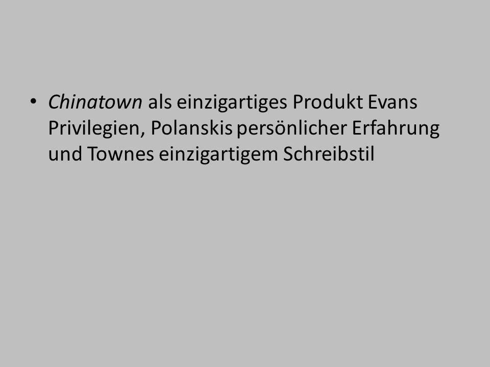 Chinatown als einzigartiges Produkt Evans Privilegien, Polanskis persönlicher Erfahrung und Townes einzigartigem Schreibstil