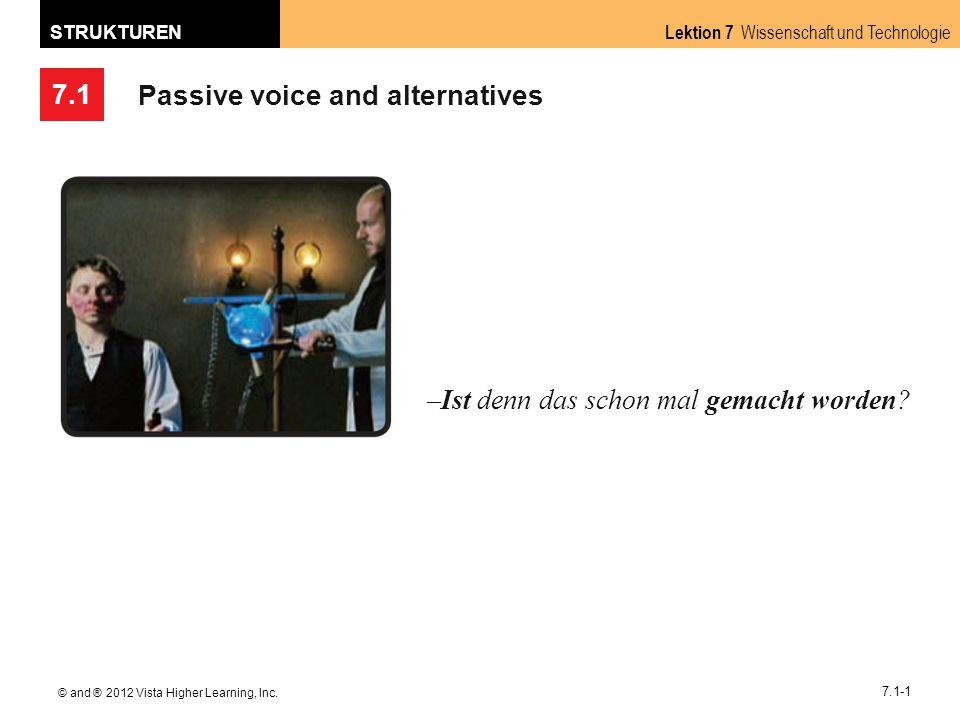 7.1 Lektion 7 Wissenschaft und Technologie STRUKTUREN © and ® 2012 Vista Higher Learning, Inc. 7.1-1 Passive voice and alternatives –Ist denn das scho