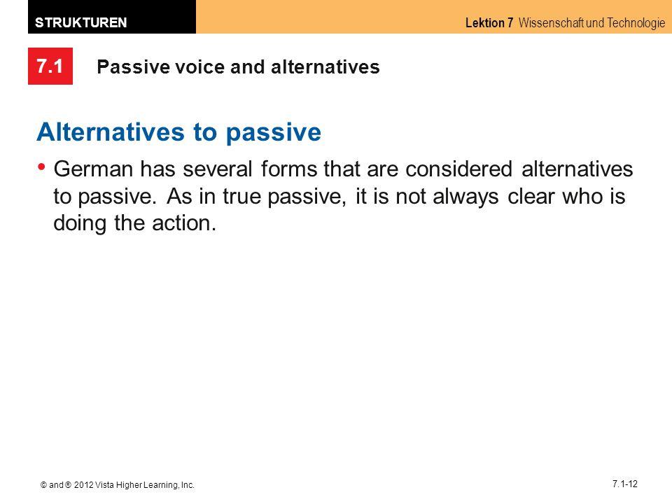 7.1 Lektion 7 Wissenschaft und Technologie STRUKTUREN © and ® 2012 Vista Higher Learning, Inc. 7.1-12 Passive voice and alternatives Alternatives to p