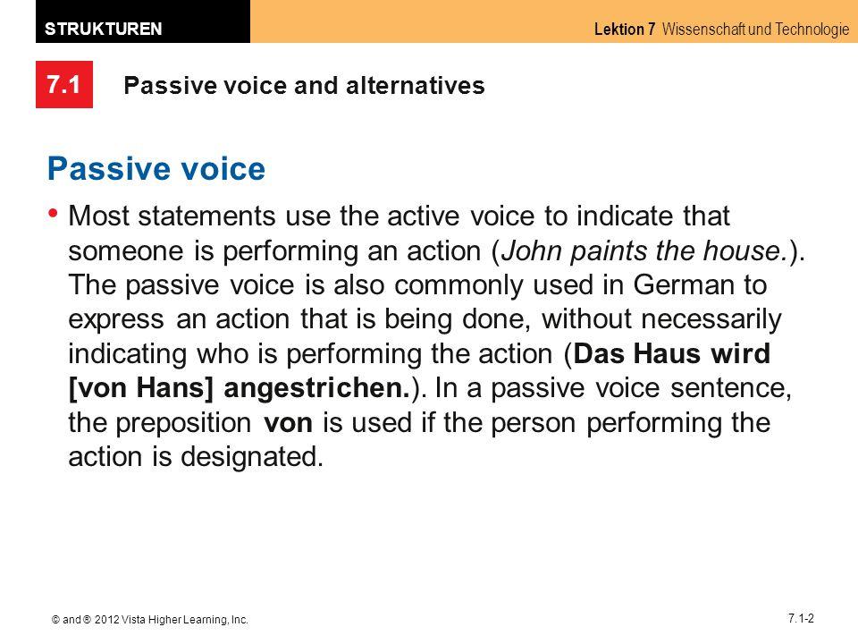 7.1 Lektion 7 Wissenschaft und Technologie STRUKTUREN © and ® 2012 Vista Higher Learning, Inc. 7.1-2 Passive voice and alternatives Passive voice Most