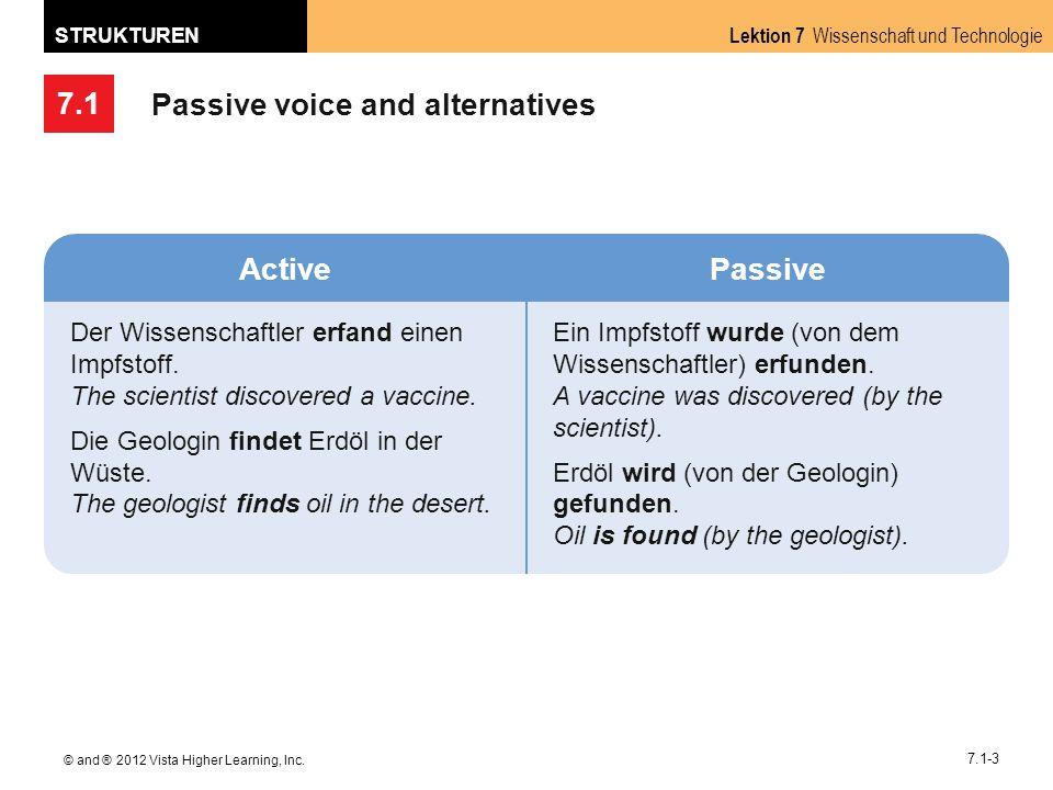 7.1 Lektion 7 Wissenschaft und Technologie STRUKTUREN © and ® 2012 Vista Higher Learning, Inc. 7.1-3 Passive voice and alternatives ActivePassive Der