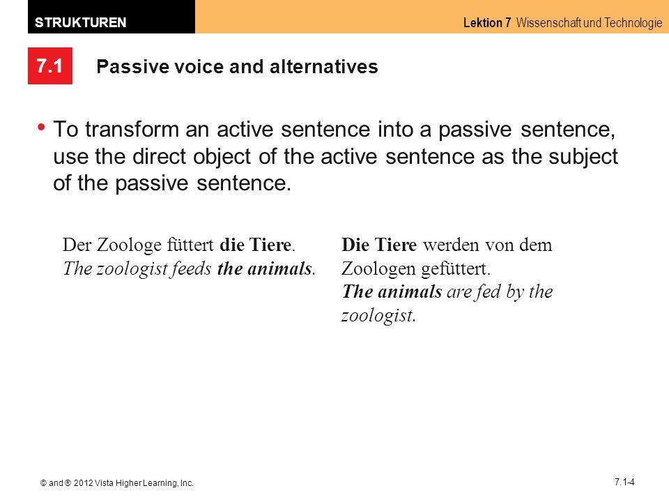 7.1 Lektion 7 Wissenschaft und Technologie STRUKTUREN © and ® 2012 Vista Higher Learning, Inc. 7.1-4 Passive voice and alternatives To transform an ac