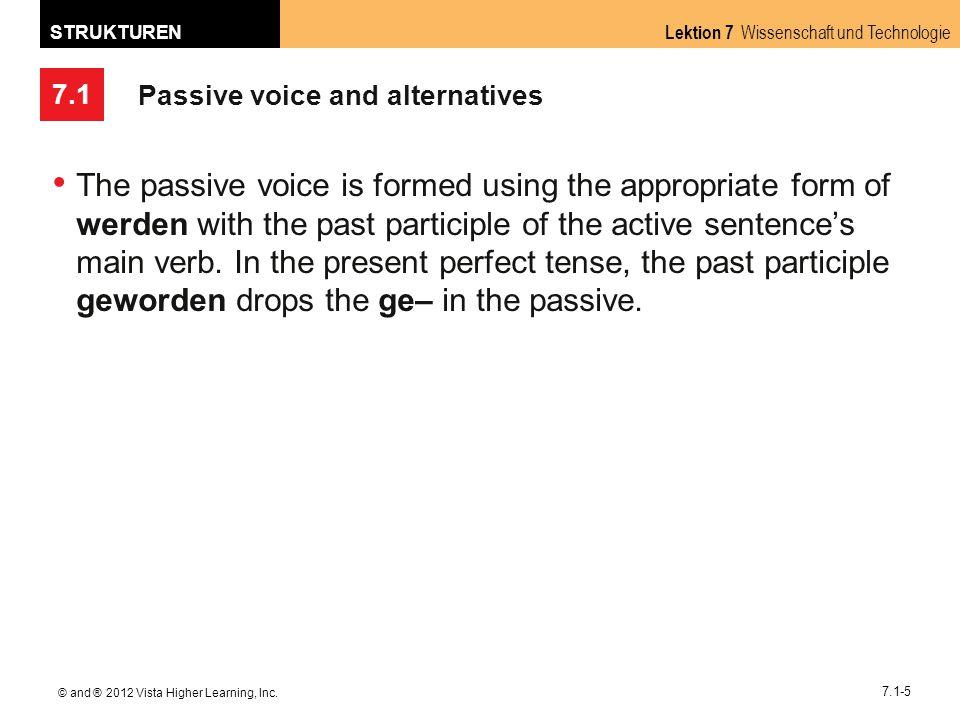 7.1 Lektion 7 Wissenschaft und Technologie STRUKTUREN © and ® 2012 Vista Higher Learning, Inc. 7.1-5 Passive voice and alternatives The passive voice