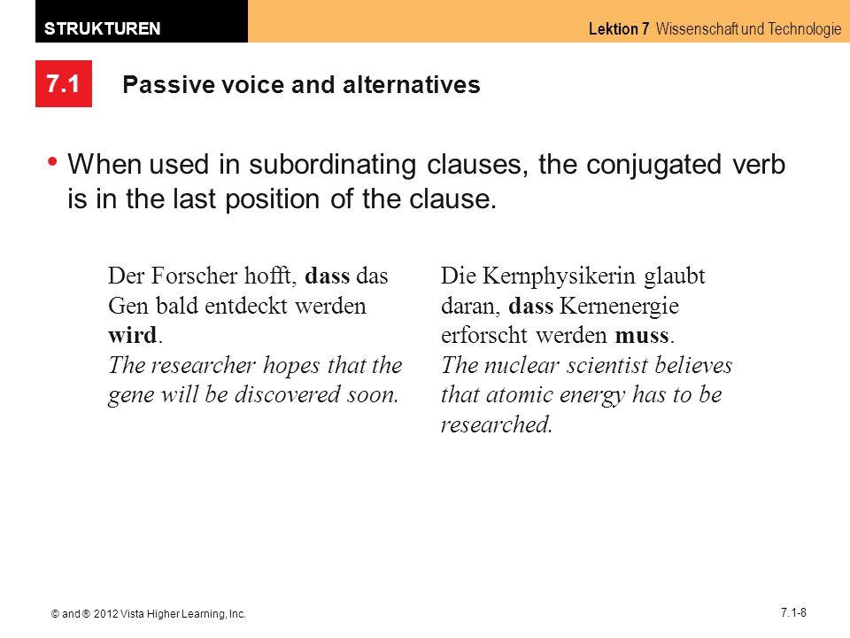 7.1 Lektion 7 Wissenschaft und Technologie STRUKTUREN © and ® 2012 Vista Higher Learning, Inc. 7.1-8 Passive voice and alternatives When used in subor