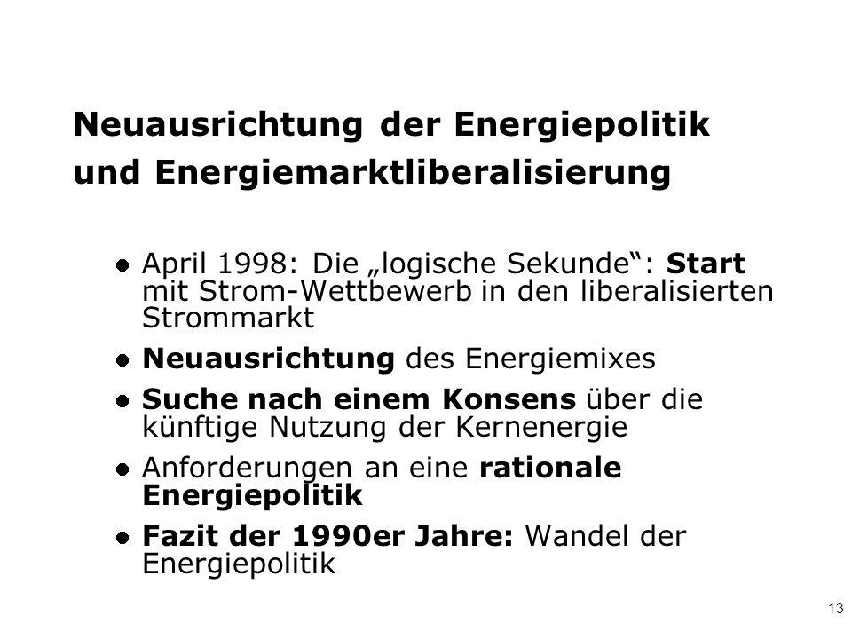 """13 Neuausrichtung der Energiepolitik und Energiemarktliberalisierung April 1998: Die """"logische Sekunde"""": Start mit Strom-Wettbewerb in den liberalisie"""