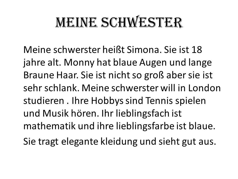 Meine Schwester Meine schwerster heißt Simona. Sie ist 18 jahre alt. Monny hat blaue Augen und lange Braune Haar. Sie ist nicht so groß aber sie ist s