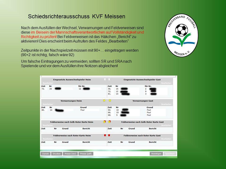 Schiedsrichterausschuss KVF Meissen Nach dem Ausfüllen der Wechsel, Verwarnungen und Feldverweisen sind diese im Beisein der Mannschaftsverantwortlichen auf Vollständigkeit und Richtigkeit zu prüfen.