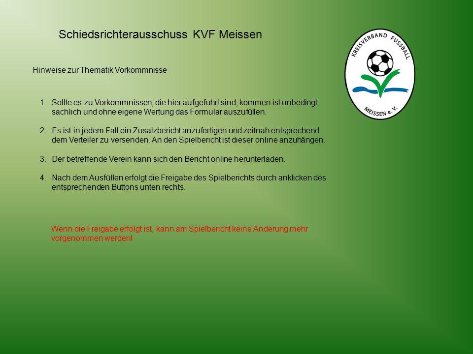 Schiedsrichterausschuss KVF Meissen Hinweise zur Thematik Vorkommnisse 1.Sollte es zu Vorkommnissen, die hier aufgeführt sind, kommen ist unbedingt sachlich und ohne eigene Wertung das Formular auszufüllen.