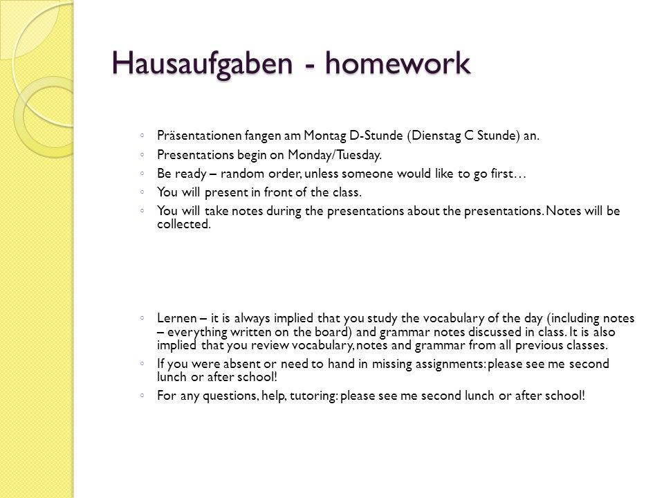 Hausaufgaben - homework ◦ Präsentationen fangen am Montag D-Stunde (Dienstag C Stunde) an. ◦ Presentations begin on Monday/Tuesday. ◦ Be ready – rando