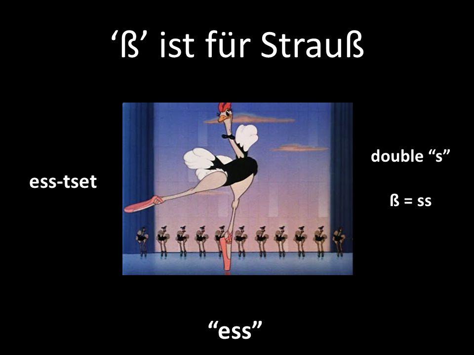 'ß' ist für Strauß ess ess-tset double s ß = ss