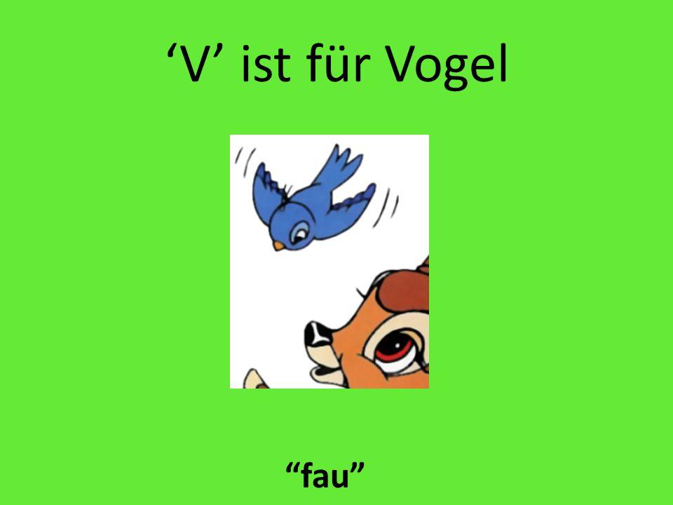 'V' ist für Vogel fau