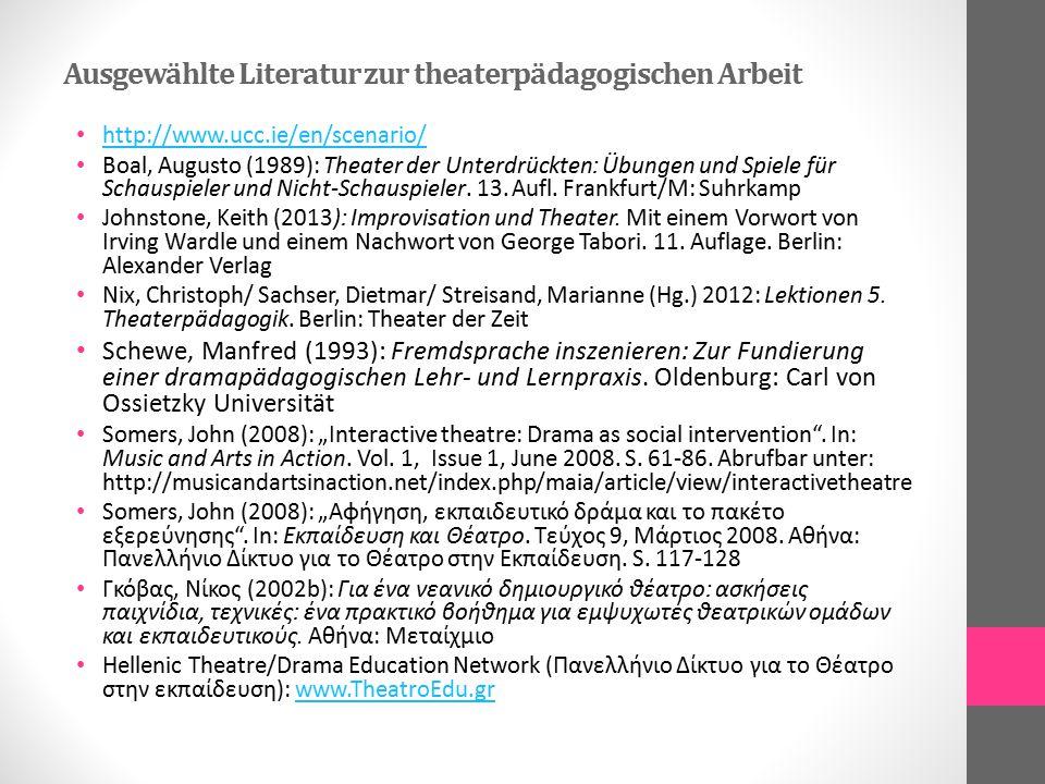 Ausgewählte Literatur zur theaterpädagogischen Arbeit http://www.ucc.ie/en/scenario/ Boal, Augusto (1989): Theater der Unterdrückten: Übungen und Spie