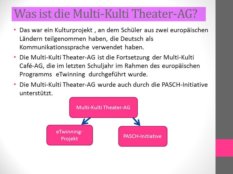 Was ist die Multi-Kulti Theater-AG? Das war ein Kulturprojekt, an dem Schüler aus zwei europäischen Ländern teilgenommen haben, die Deutsch als Kommun