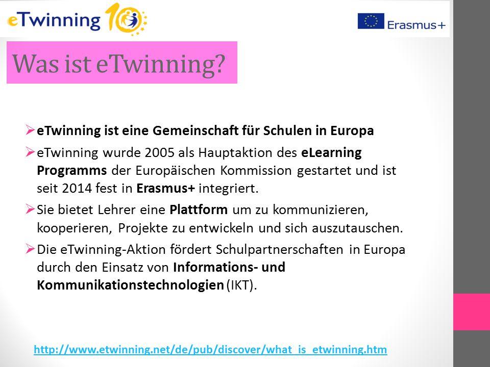 Was ist eTwinning?  eTwinning ist eine Gemeinschaft für Schulen in Europa  eTwinning wurde 2005 als Hauptaktion des eLearning Programms der Europäis