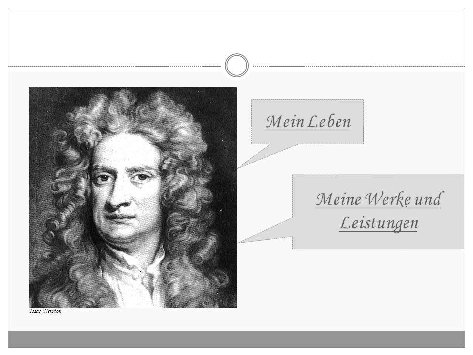 *nach gregorianischen Kalender Isaac Newton (Cambridge) Ich bin am 4.01.1643* in Woolsthorpe geboren.