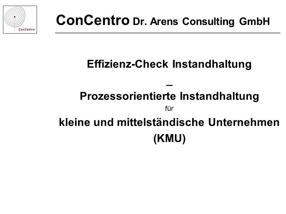 ConCentro Dr. Arens Consulting GmbH Effizienz-Check Instandhaltung _ Prozessorientierte Instandhaltung für kleine und mittelständische Unternehmen (KM