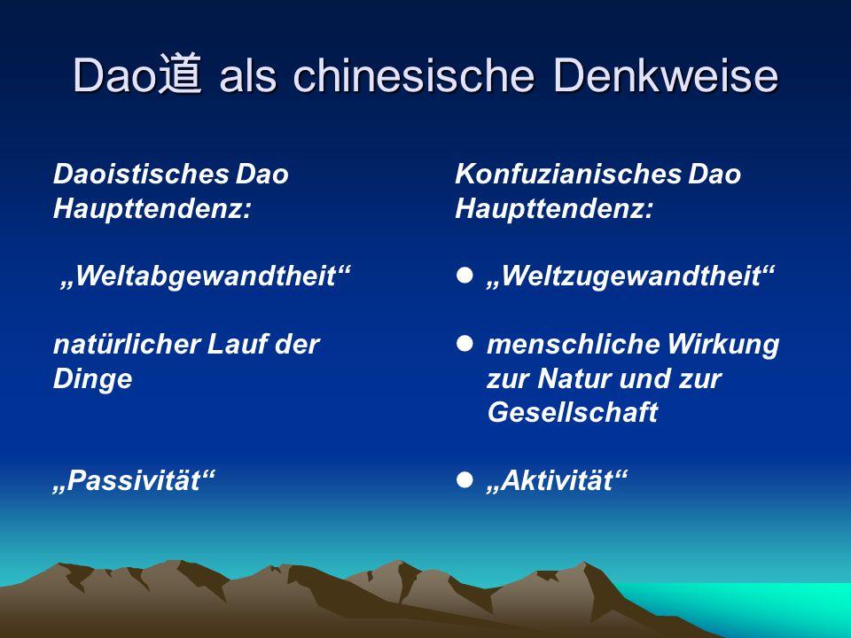 """Daoistisches Dao Haupttendenz: """"Weltabgewandtheit"""" natürlicher Lauf der Dinge """"Passivität"""" Konfuzianisches Dao Haupttendenz: """"Weltzugewandtheit"""" mensc"""