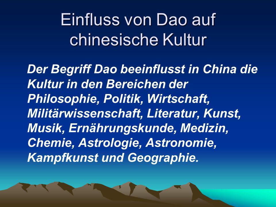 Einfluss von Dao auf chinesische Kultur Der Begriff Dao beeinflusst in China die Kultur in den Bereichen der Philosophie, Politik, Wirtschaft, Militär
