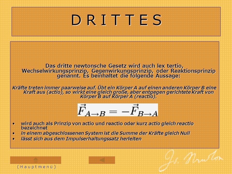 D R I T T E S Das dritte newtonsche Gesetz wird auch lex tertio, Wechselwirkungsprinzip, Gegenwirkungsprinzip, oder Reaktionsprinzip genannt. Es beinh