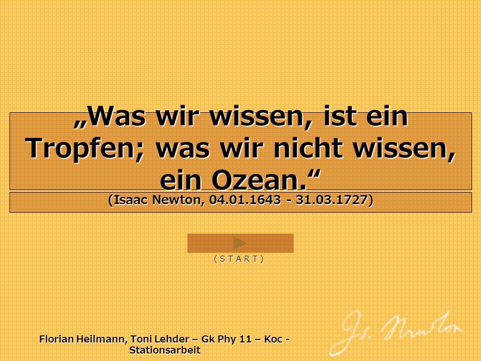 """""""Was wir wissen, ist ein Tropfen; was wir nicht wissen, ein Ozean."""" Florian Heilmann, Toni Lehder – Gk Phy 11 – Koc - Stationsarbeit (Isaac Newton, 04"""