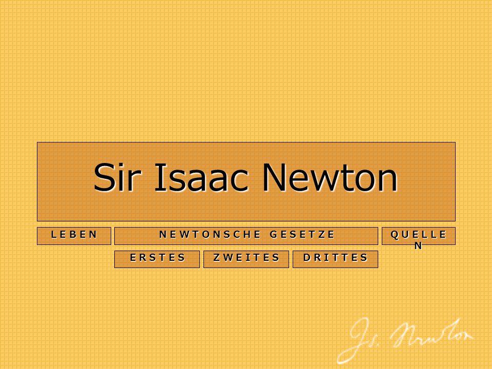 Sir Isaac Newton L E B E N L E B E N E W T O N S C H E G E S E T Z E N E W T O N S C H E G E S E T Z E Q U E L E N Q U E L E N E R S T E S E R S T E S