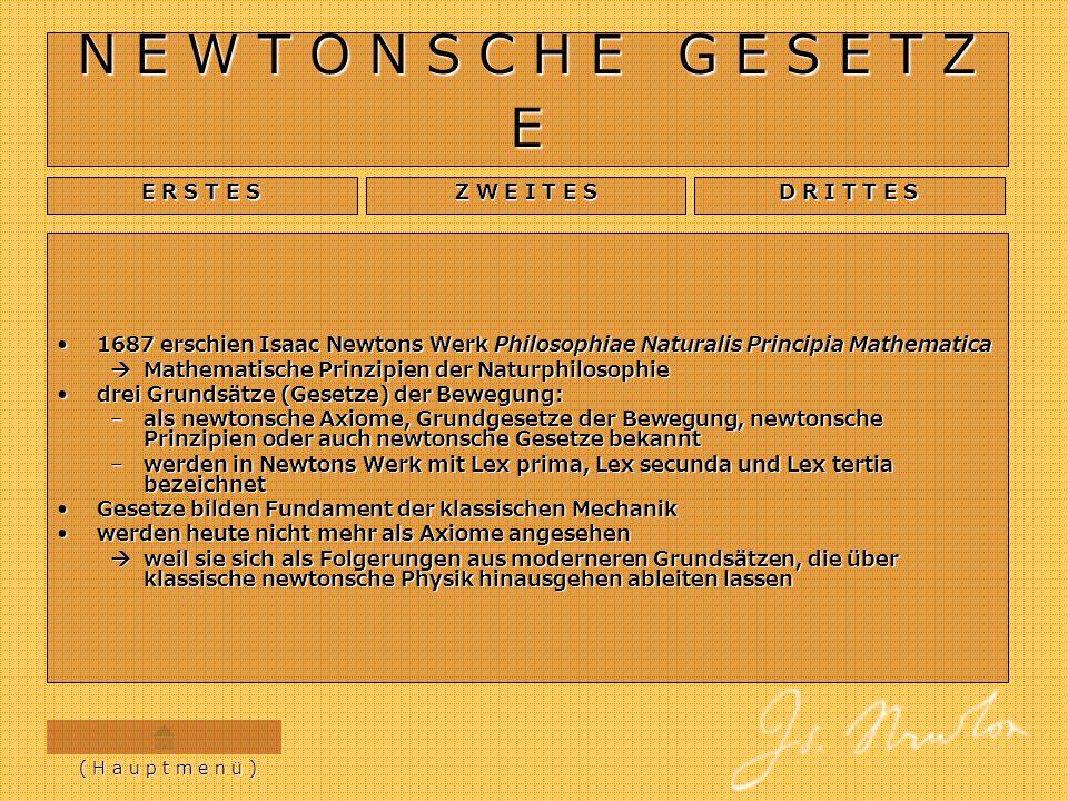 E R S T E S Das erste newtonsche Gesetz wird auch lex prima, oder Trägheitsprinzip genannt.