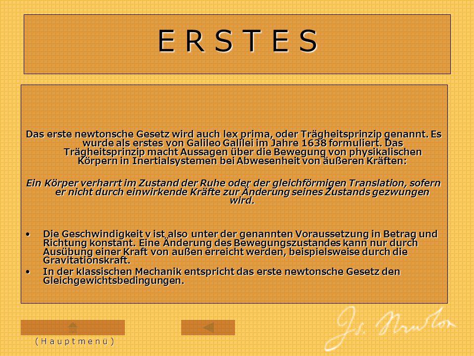 E R S T E S Das erste newtonsche Gesetz wird auch lex prima, oder Trägheitsprinzip genannt. Es wurde als erstes von Galileo Galilei im Jahre 1638 form