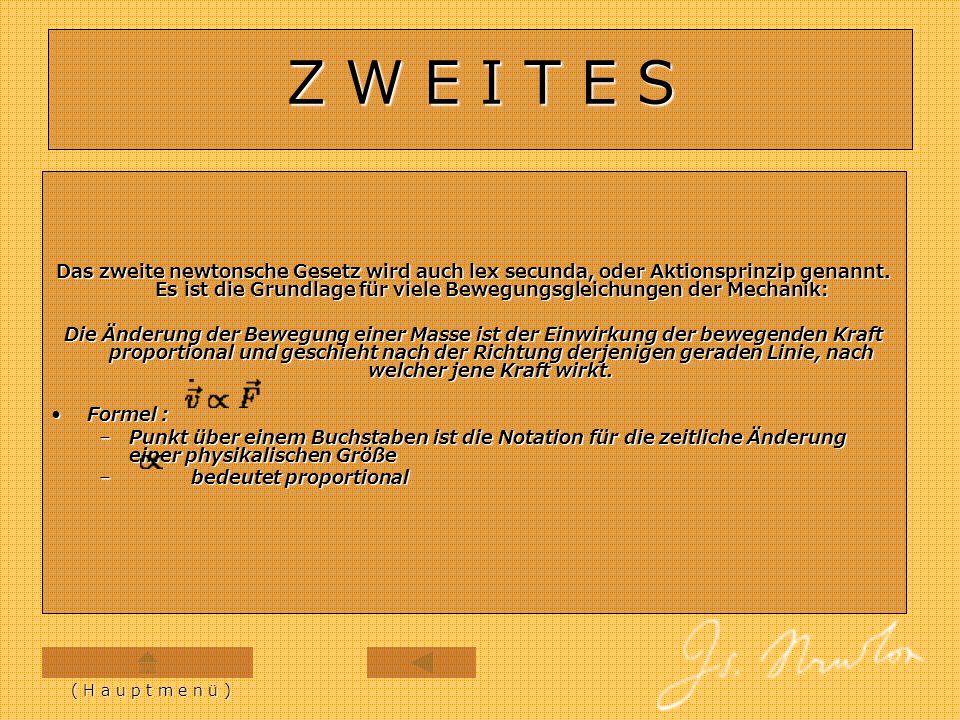 Z W E I T E S Das zweite newtonsche Gesetz wird auch lex secunda, oder Aktionsprinzip genannt. Es ist die Grundlage für viele Bewegungsgleichungen der