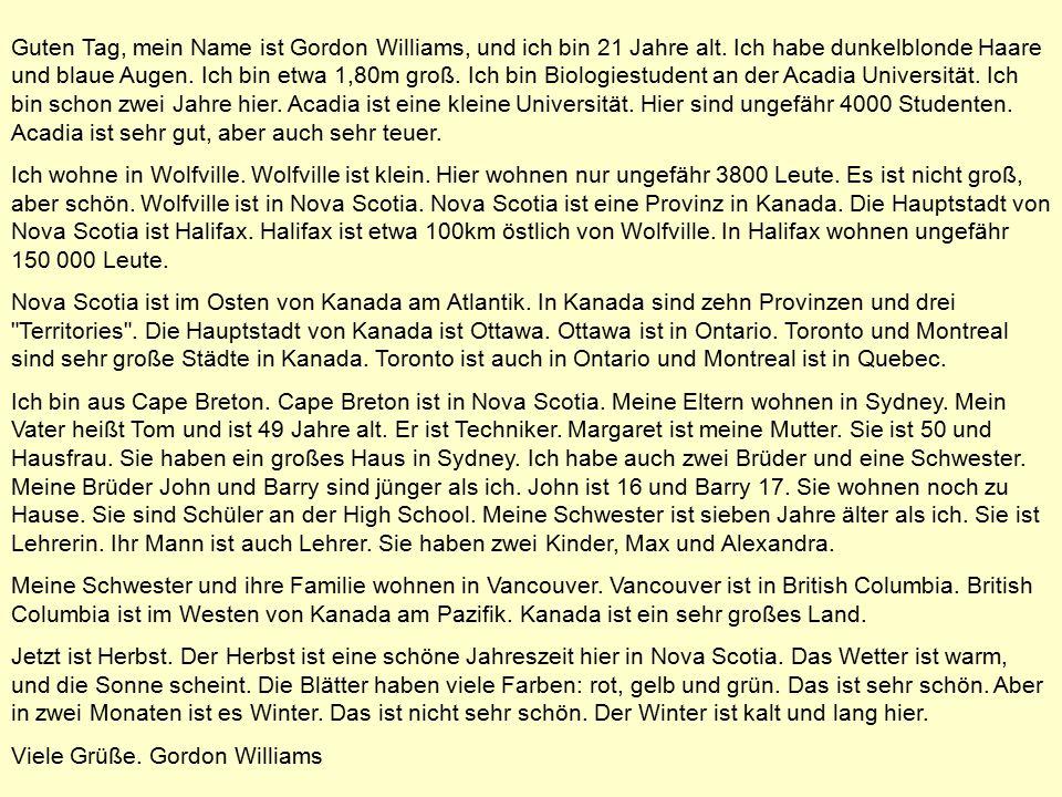 Guten Tag, mein Name ist Gordon Williams, und ich bin 21 Jahre alt.